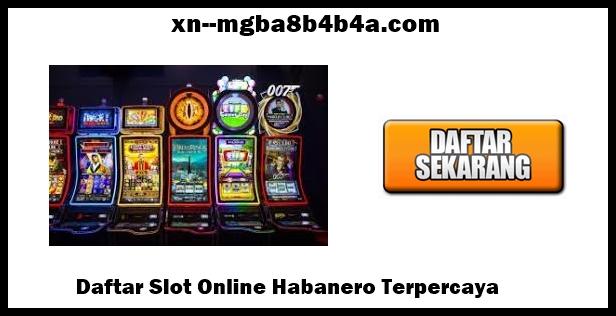 Daftar Slot Online Habanero Terpercaya